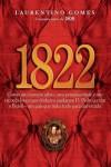 1822: Como um homem sábio, uma princesa triste e um escocês louco por dinheiro ajudaram Dom Pedro a criar o Brasil, um país que tinha tudo para dar errado - Laurentino Gomes