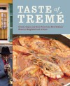 Taste of Treme: Creole, Cajun, and Soul Food from New Orleans' Famous Neighborhood of Jazz - Todd-Michael St. Pierre