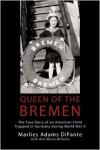 Queen Of The Bremen: The True Story Of An American Child Trapped In Germany During World War II - Marlies Adams Difante, Ann Marie Difante