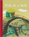 Fish On A Walk - Eva Muggenthaler