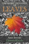 The Secret Thoughts Of Leaves - Anne Brooke