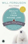 Beauty Tips from Moose Jaw: Travels in Search of Canada - Will Ferguson