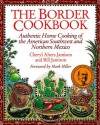 The Border Cookbook: Authentic Home Cooking of the American Southwest and Northern Mexico (Non) - Cheryl Alters Jamison, Bill Jamison