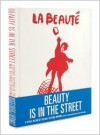 Beauty Is in the Street: A Visual Record of the May '68 Paris Uprising - Johan Kugelberg, Philippe Vermès