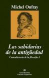 Las sabidurías de la antigüedad: Contrahistoria de la filosofía, I (Argumentos) - Michel Onfray, Marco Aurelio Galmarini