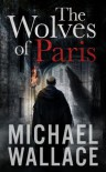 The Wolves of Paris - Michael  Wallace