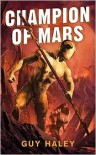 Champion of Mars - Guy Haley