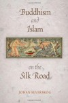 Buddhism and Islam on the Silk Road (Encounters with Asia) - Johan Elverskog