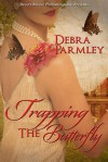 Trapping the Butterfly - Debra Parmley