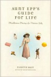 Aunt Epp's Guide for Life: Miscellaneous Musings of a Victorian Lady - Elspeth Marr, Christopher Rush