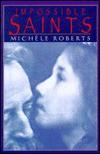 Impossible Saints - Michèle Roberts