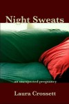 Night Sweats: An Unexpected Pregnancy - Laura Crossett