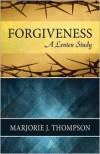 Forgiveness: A Lenten Study - Marjorie J Thompson