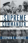 The Supreme Commander: The War Years of Dwight D. Eisenhower - Stephen E. Ambrose