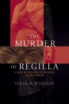 The Murder of Regilla: A Case of Domestic Violence in Antiquity - Sarah B. Pomeroy