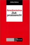 Amerikanisches Zivilprozessrecht - Ulrike  Böhm