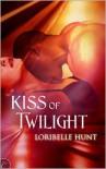 Kiss of Twilight  - Loribelle Hunt