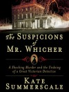 The Suspicions of Mr. Whicher: A Shocking Murder and the Undoing of a Great Victorian Detective (Digital Audio) - Kate Summerscale, Simon Vance
