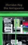 Die Antiquarin - Sheridan Hay, Judith Schwaab