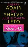 Dare Me - Julie Leto, Cherry Adair, Jill Shalvis