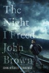 The Night I Freed John Brown - John Michael Cummings