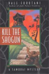 Kill the Shogun: A Samurai Mystery - Dale Furutani