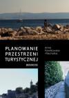 Planowanie przestrzeni turystycznej - Anna Pawlikowska-Piechotka
