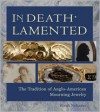 In Death Lamented: The Tradition of Anglo-American Mourning Jewelry - Sarah Nehama, Ondine LeBlanc, Anne E. Bentley