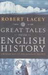 Great Tales from English History, Vol 1 - Robert Lacey