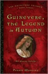 Guinevere, the Legend in Autumn: Book Three of the Guinevere Trilogy - Persia Woolley