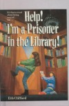 Help! I'm A Prisoner In The Library (Turtleback School & Library Binding Edition) - Eth Clifford