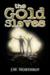 The Gold Slaves - J W Northrup
