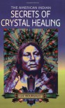 The American Indian: Secrets of Crystal Healing - Luc Bourgault