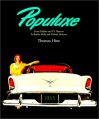Populuxe: The Look and Life of America in the '50s and '60s, from Tailfins and TV Dinners to Barbie Dolls and Fallout Shelters - Thomas Hine