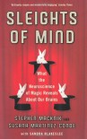 Sleights of Mind: What the Neuroscience of Magic Reveals about Our Brains - Stephen L. Macknik, Susana Martinez-Conde, Sandra Blakeslee
