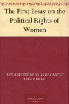 The First Essay on the Political Rights of Women - Jean-Antoine-Nicolas de Caritat Condorcet, Alice Drysdale Vickery