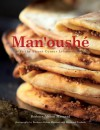 Man'oushe: Inside the Street Corner Lebanese Bakery - Barbara Abdeni Massaad, Raymond Yazbeck