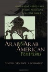 Arab & Arab American Feminisms: Gender, Violence, & Belonging (Gender, Culture, and Politics in the Middle East) - Rabab Abdulhadi, Evelyn Alsultany, Nadine Naber