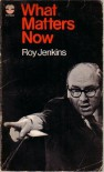 What Matters Now - Roy Jenkins
