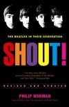 Shout! (The Beatles In Their Generation) - Philip Norman