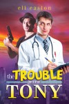The Trouble With Tony - Eli Easton