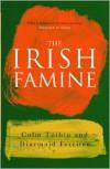 Irish Famine: A Documentary - Diarmaid Ferriter,  Colm Toibin