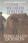 The Medium Writer: Unshattered Spirts - Terry Allen Dodson