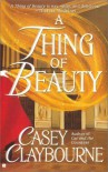 A Thing of Beauty - Casey Claybourne