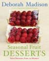 Seasonal Fruit Desserts: From Orchard, Farm, and Market - Deborah Madison