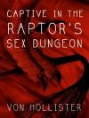 Captive in the Raptor's Sex Dungeon (Dinosaur BDSM Erotica) - Von Hollister