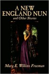 A New England Nun and Other Stories - Mary E. Wilkins Freeman