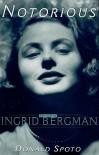 Notorious: The Life of Ingrid Bergman - Donald Leamer, Donald Spoto