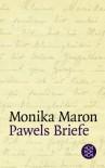 Pawels Briefe - Monika Maron