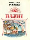 Bajki (Fairy Tales) - Alexander Pushkin, Jan Brzechwa, Julian Tuwim, Wanda Grodzieńska, Stanisław Ulicki, Stanisław Kowalow